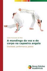 A Mandinga Da Voz E Do Corpo Na Capoeira Angola