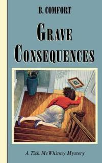 Grave Consequences: A Tish McWhinny Mystery