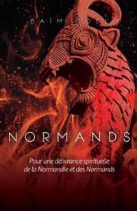 Normands: Pour La Delivrance Spirituelle de La Normandie Et Des Normands.