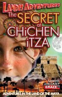 The Secret at Chichen Itza: Landis Adventures