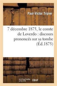 7 Decembre 1875, Le Comte de Loverdo: Discours Prononces Sur Sa Tombe