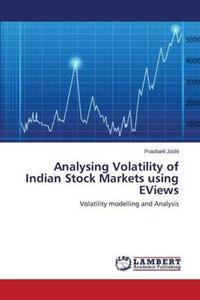 Analysing Volatility of Indian Stock Markets Using Eviews