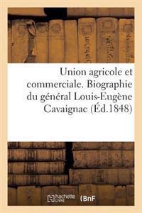 Union Agricole Et Commerciale. Biographie Du G�n�ral Louis-Eug�ne Cavaignac