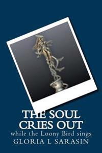 The Soul Cries Out: While the Looney Bird Sings