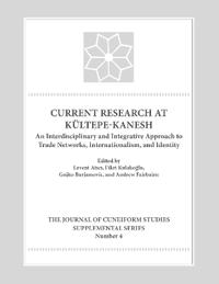 Current Research at Kultepe-Kanesh: An Interdisciplinary and Integrative Approach to Trade Networks, Internationalism, and Identity