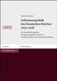 Volkstumspolitik Des Deutschen Reiches 1933-1938: Die Auslanddeutschen Im Spannungsfeld Zwischen Traditionalisten Und Nationalsozialisten