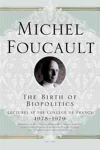 The Birth of Biopolitics: Lectures at the College de France, 1978-1979