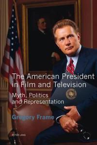 American president in film and television - myth, politics and representati