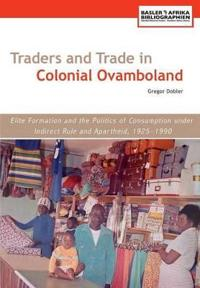 Traders and Trade in Colonial Ovamboland, 1925ñ1990