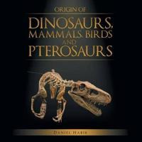 Origin of Dinosaurs, Mammals, Birds and Pterosaurs