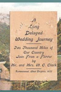 A Long Delayed Wedding Journey: Two Thousand Miles of Our Country Seen from a Flivver