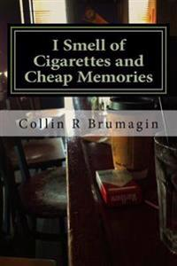 I Smell of Cigarettes and Cheap Memories: 2013 Poems