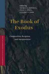 The Book of Exodus: Composition, Reception, and Interpretation