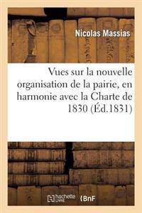 Vues Sur La Nouvelle Organisation de la Pairie, En Harmonie Avec La Charte de 1830