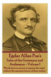 Tales of the Grotesque and Arabesque - Volume 1: Words Have No Power to Impress the Mind Without the Exquisite Horror of Their Reality.