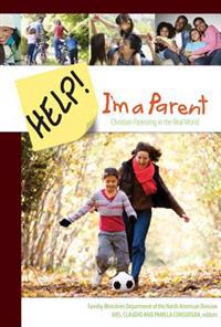 Help! I'm a Parent: Christian Parenting in the Real World