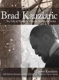 Brad Kauzlaric: The Life & Works of a Pacific Northwest Artist