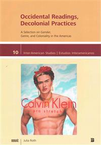 Occidental Readings, Decolonial Practices: A Selection on Gender, Genre, and Coloniality in the Americas