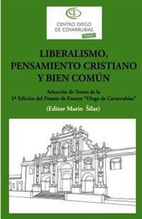"""Liberalismo, Pensamiento Cristiano y Bien Comun: Seleccion de Textos de La 1a Edicion del Premio de Ensayo """"Diego de Covrrubias"""""""