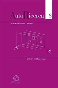 Autoricerca - Numero 3, Anno 2012 - L'Arte Di Osservare