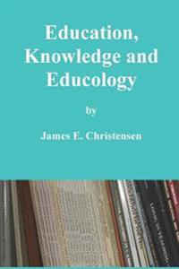 Education, Knowledge and Educology