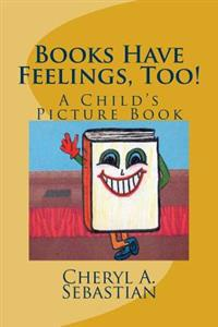 Books Have Feelings, Too!: A Child's Picture Book