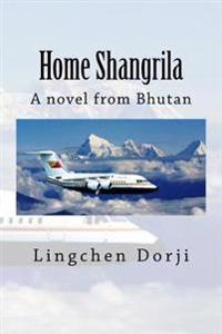 Home Shangrila: A Novel from Bhutan