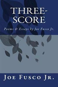 Three-Score: Poems & Essays by Joe Fusco Jr.