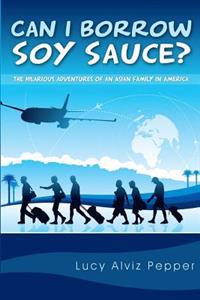 Can I Borrow Soy Sauce?: The Hilarious Adventures of an Asian Family in America
