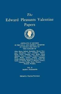 The Edward Pleasants Valentine Papers. Abstracts of the Records of the Local and General Archives of Virginia. in Four Volumes. Volume II