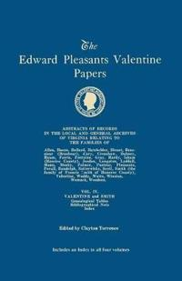 The Edward Pleasants Valentine Papers. Abstracts of the Records of the Local and General Archives of Virginia. in Four Volumes. Volume IV