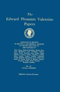 The Edward Pleasants Valentine Papers. Abstracts of the Records of the Local and General Archives of Virginia. in Four Volumes. Volume III