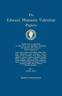 The Edward Pleasants Valentine Papers. Abstracts of the Records of the Local and General Archives of Virginia. in Four Volumes. Volume I