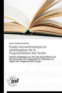 Etude Microclimatique Et Pedologique de La Fragmentation Des Forets