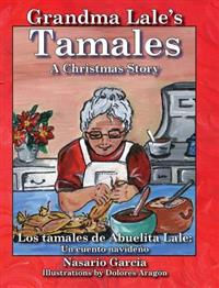 Grandma Lale's Tamales: A Christmas Story = Los Tamales de Abuelita Lale: Un Cuento Navideano