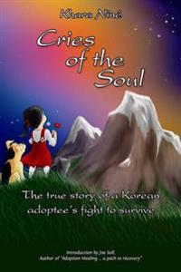 Cries of the Soul: The True Story of a Korean Adoptee's Fight to Survive