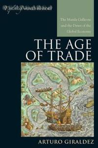 Age of Trade: Manila Galleons Cb: The Manila Galleons and the Dawn of the Global Economy
