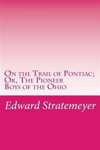 On the Trail of Pontiac; Or, the Pioneer Boys of the Ohio