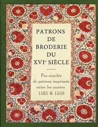 Patrons de Broderie Du Xvie Siecle: Fac-Similes de Patrons Imprimes Entre Les Annees 1525 Et 1550.