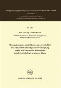Untersuchung Der M glichkeiten Zur Wirtschaftlich Und Verkehrlich Befriedigenden Verkn pfung Dreier Sich Kreuzender Autobahnen Mittels Verteilerkreis in Eigener Ebene