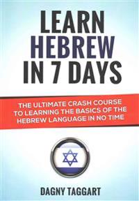Learn Hebrew in 7 Days! - The Ultimate Crash Course to Learning the Basics of the Hebrew Language in No Time