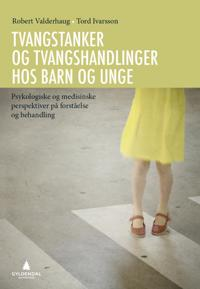 Tvangstanker og tvangshandlinger hos barn og unge - Robert Valderhaug, Tord Ivarsson | Inprintwriters.org