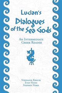 Lucian's Dialogues of the Sea Gods: An Intermediate Greek Reader: Greek Text with Running Vocabulary and Commentary