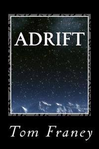 Adrift: Earth Breaks Orbit. Humanity Struggles to Survive.