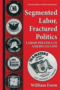 Segmented Labor, Fractured Politics
