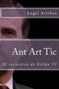 Ant Art Tic: El Secuestro de Felipe VI