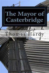 The Mayor of Casterbridge: (Thomas Hardy Classics Collection)