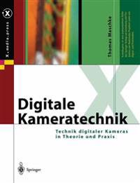 Digitale Kameratechnik: Technik Digitaler Kameras in Theorie Und Praxis