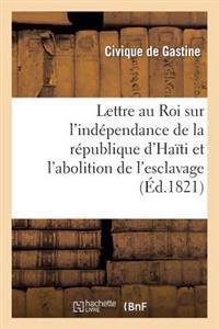Lettre Au Roi Sur L Independance de la Republique D Haiti Et L Abolition de L Esclavage