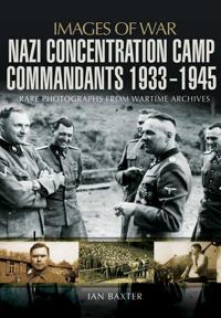 Nazi Concentration Camp Commandants, 1933-1945